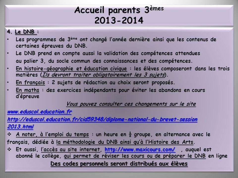 Accueil parents 3èmes 2013-2014 4. Le DNB : Les programmes de 3ème ont changé l'année dernière ainsi que les contenus de certaines épreuves du DNB.