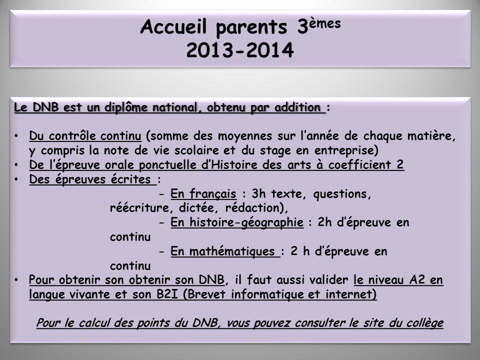 Accueil parents 3èmes 2013-2014 Le DNB est un diplôme national, obtenu par addition :