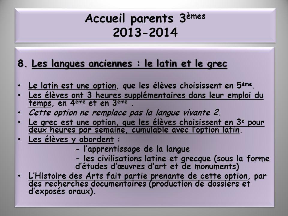 Accueil parents 3èmes 2013-2014 8. Les langues anciennes : le latin et le grec. Le latin est une option, que les élèves choisissent en 5ème.