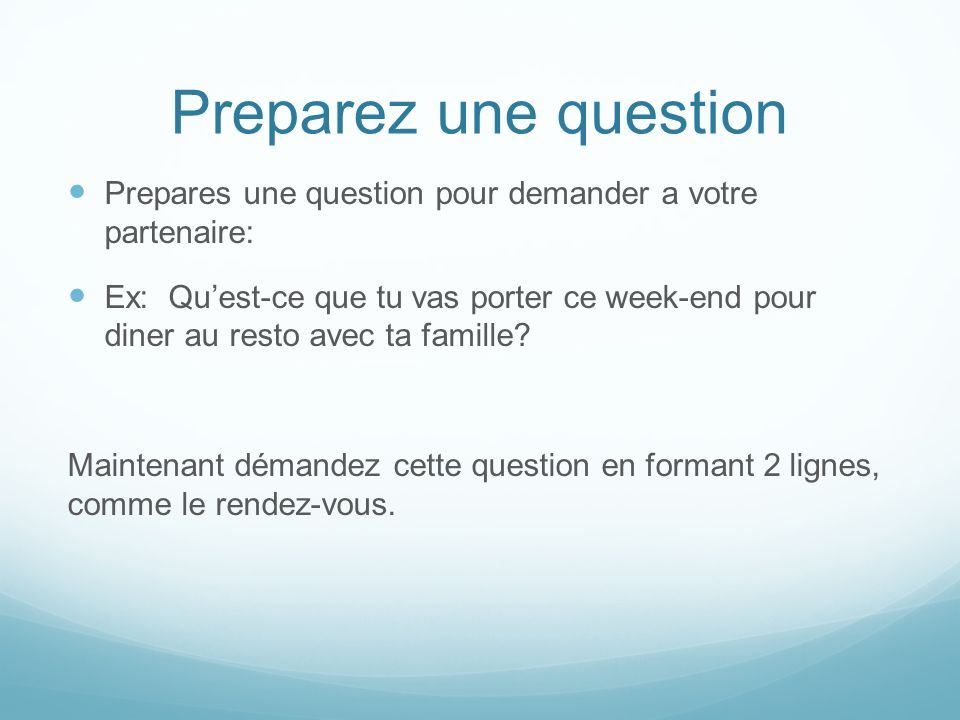 Preparez une question Prepares une question pour demander a votre partenaire: