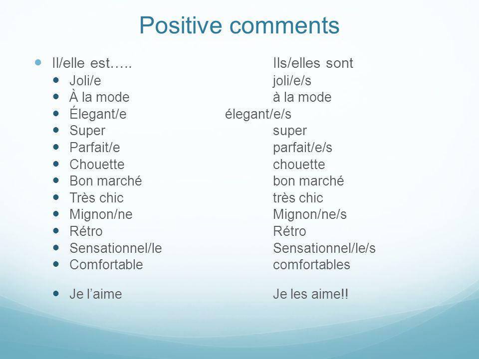 Positive comments Il/elle est….. Ils/elles sont Joli/e joli/e/s