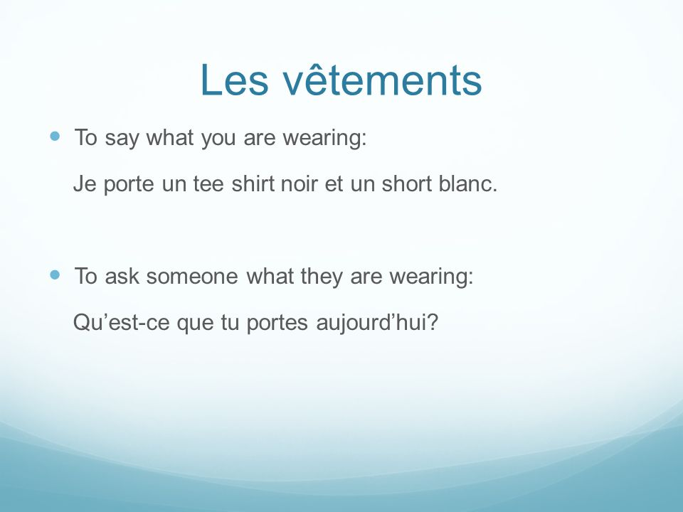 Les vêtements To say what you are wearing: