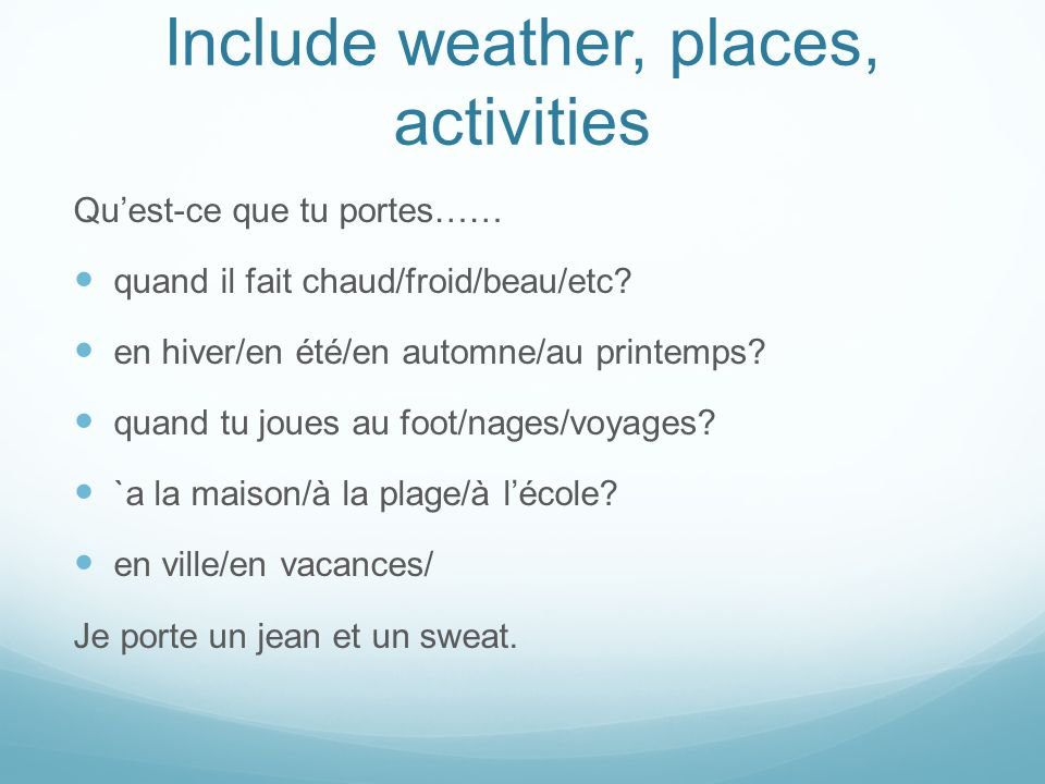 Include weather, places, activities