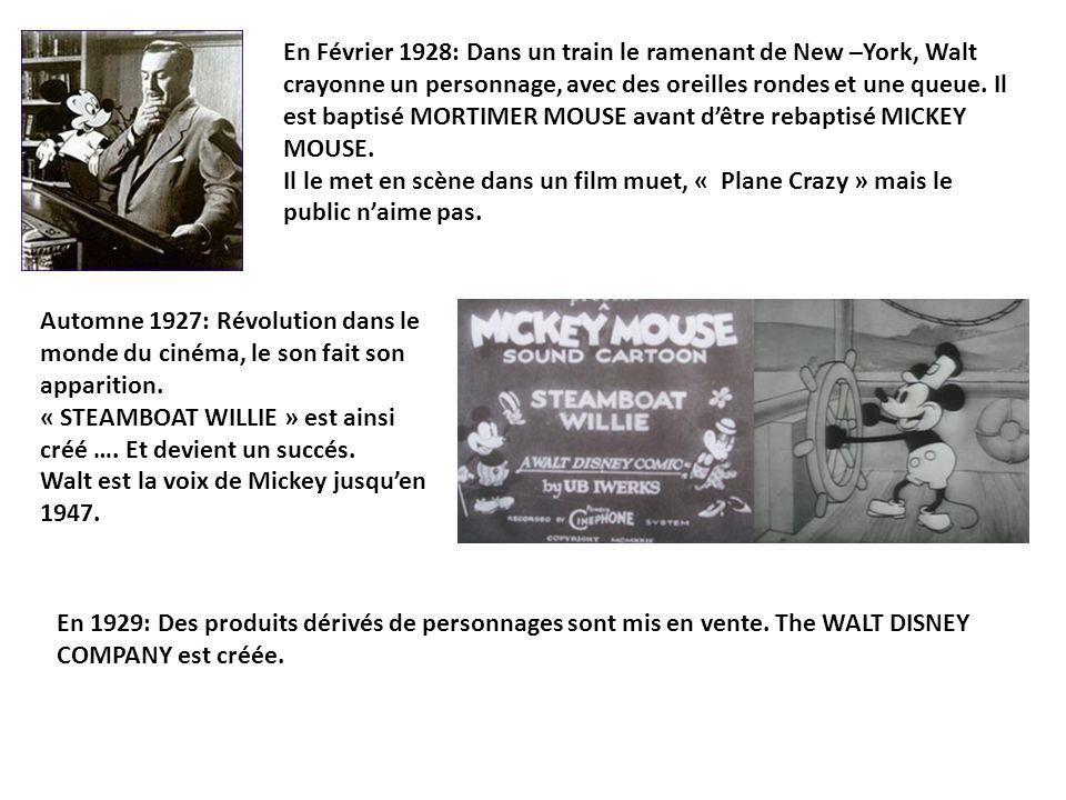 En Février 1928: Dans un train le ramenant de New –York, Walt crayonne un personnage, avec des oreilles rondes et une queue. Il est baptisé MORTIMER MOUSE avant d'être rebaptisé MICKEY MOUSE.
