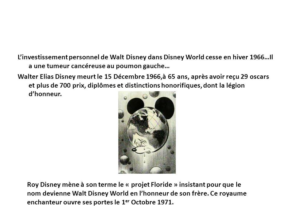 L'investissement personnel de Walt Disney dans Disney World cesse en hiver 1966…Il a une tumeur cancéreuse au poumon gauche… Walter Elias Disney meurt le 15 Décembre 1966,à 65 ans, après avoir reçu 29 oscars et plus de 700 prix, diplômes et distinctions honorifiques, dont la légion d'honneur.