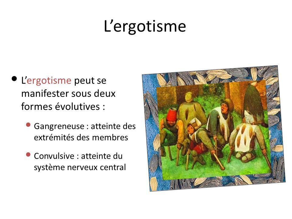 L'ergotisme L'ergotisme peut se manifester sous deux formes évolutives : Gangreneuse : atteinte des extrémités des membres.