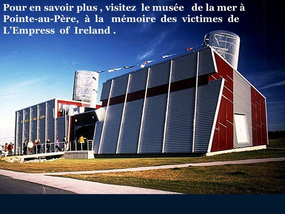 Pour en savoir plus , visitez le musée de la mer à Pointe-au-Père, à la mémoire des victimes de L'Empress of Ireland .