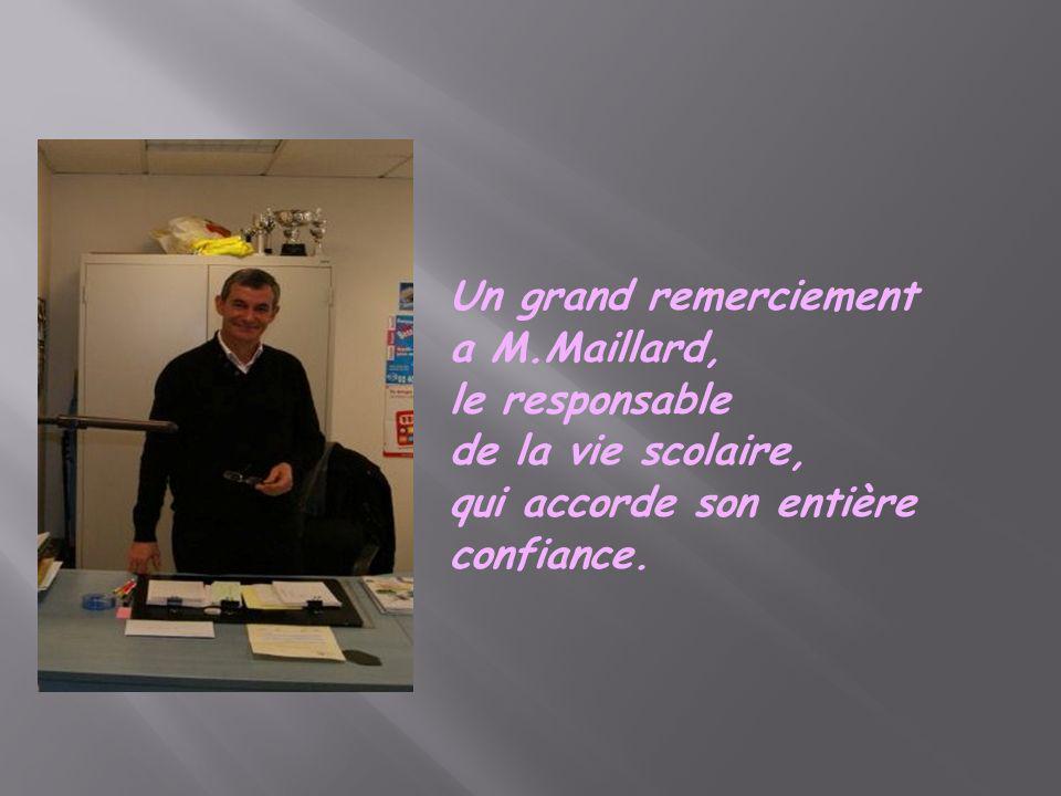 Un grand remerciement a M.Maillard, le responsable. de la vie scolaire, qui accorde son entière.