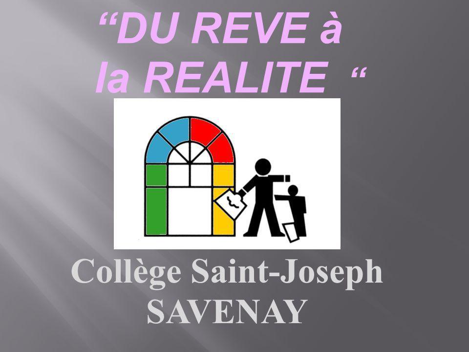 DU REVE à la REALITE Collège Saint-Joseph SAVENAY 2