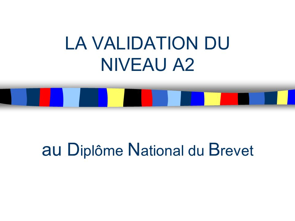 LA VALIDATION DU NIVEAU A2 au Diplôme National du Brevet