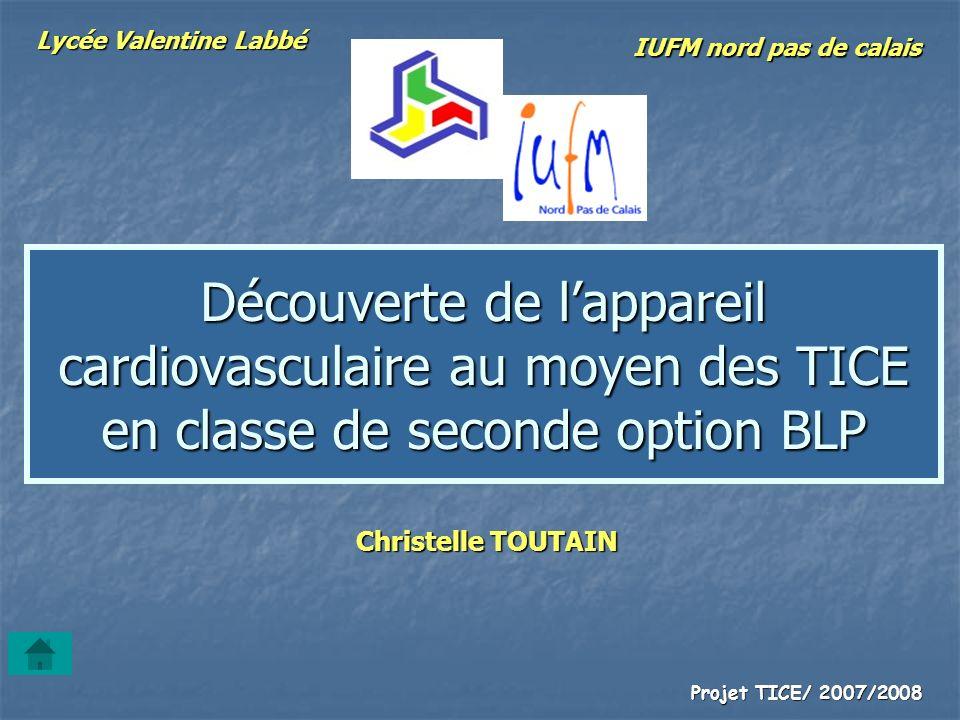 Lycée Valentine Labbé IUFM nord pas de calais. Découverte de l'appareil cardiovasculaire au moyen des TICE en classe de seconde option BLP.