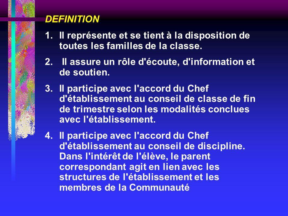 DEFINITION Il représente et se tient à la disposition de toutes les familles de la classe. Il assure un rôle d écoute, d information et de soutien.