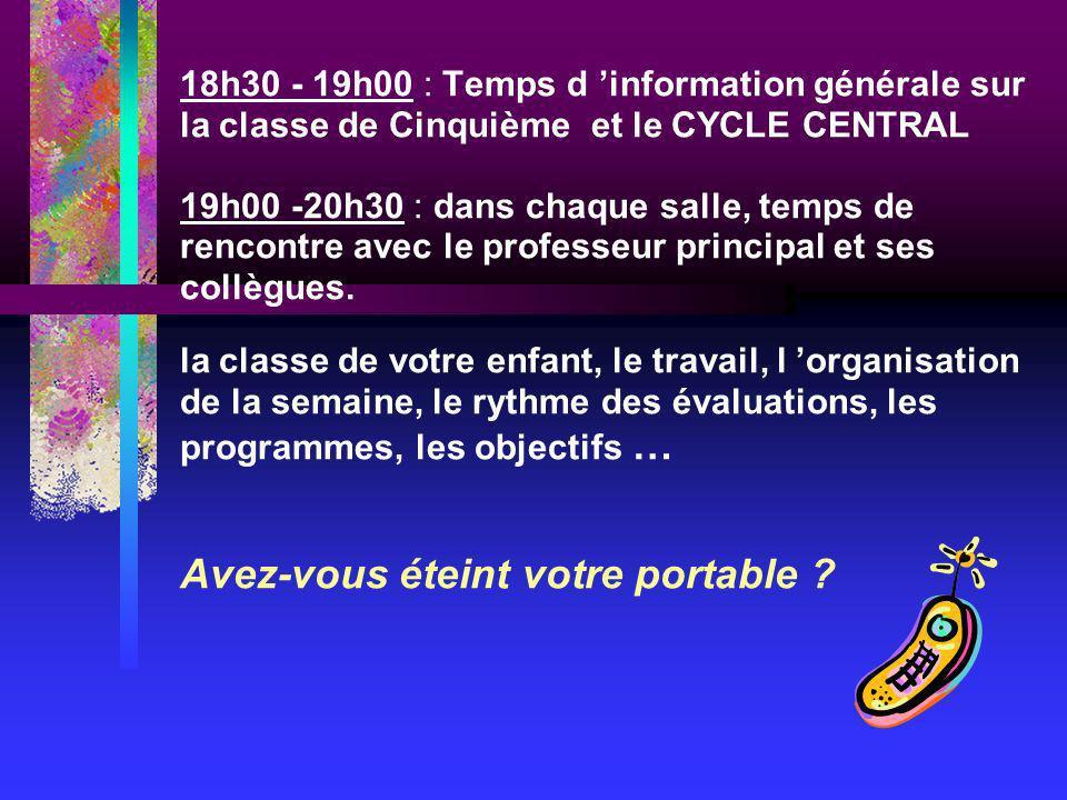 18h30 - 19h00 : Temps d 'information générale sur la classe de Cinquième et le CYCLE CENTRAL 19h00 -20h30 : dans chaque salle, temps de rencontre avec le professeur principal et ses collègues.