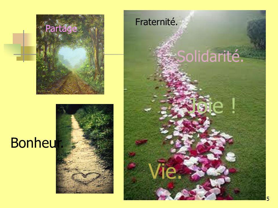 Fraternité. Partage Solidarité. Joie ! Bonheur. Vie.