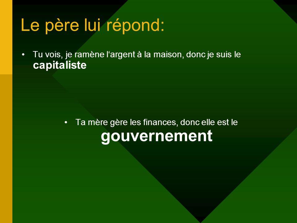 Ta mère gère les finances, donc elle est le gouvernement