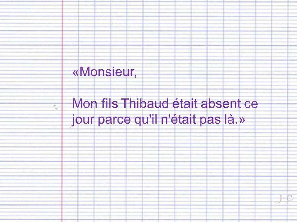 «Monsieur, Mon fils Thibaud était absent ce jour parce qu il n était pas là.»