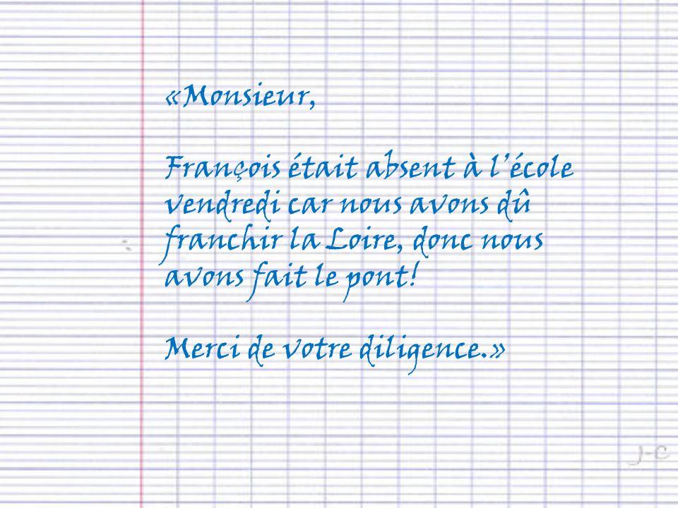 «Monsieur, François était absent à l'école vendredi car nous avons dû franchir la Loire, donc nous avons fait le pont!