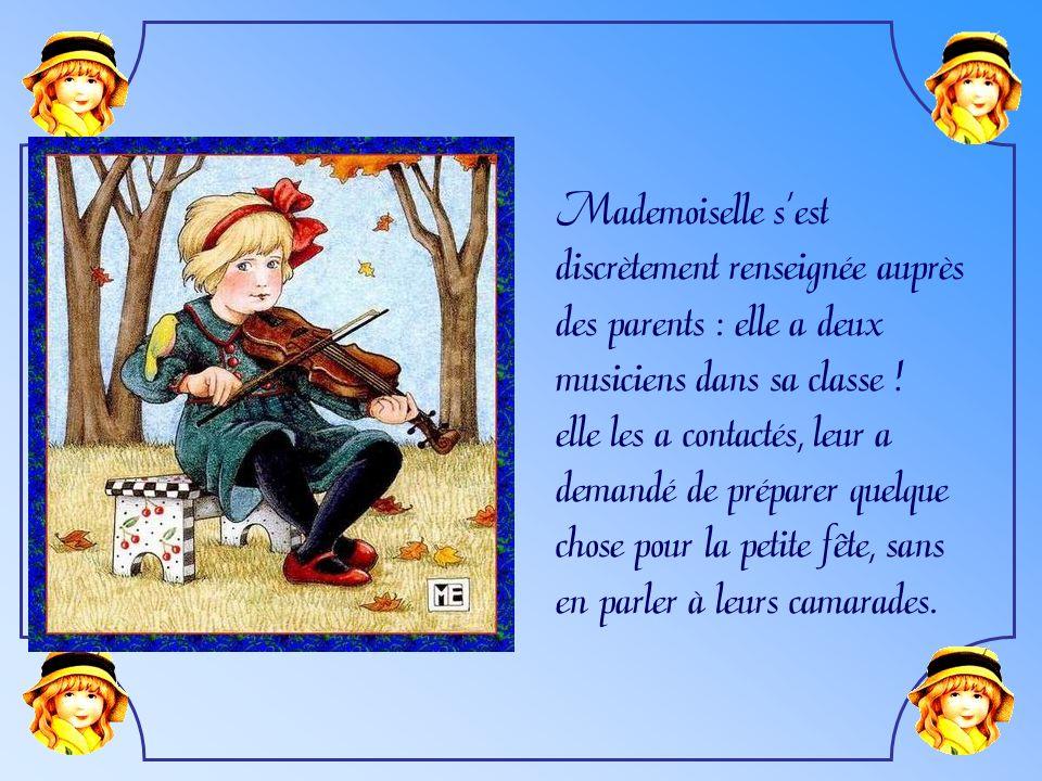 Mademoiselle s'est discrètement renseignée auprès. des parents : elle a deux. musiciens dans sa classe !