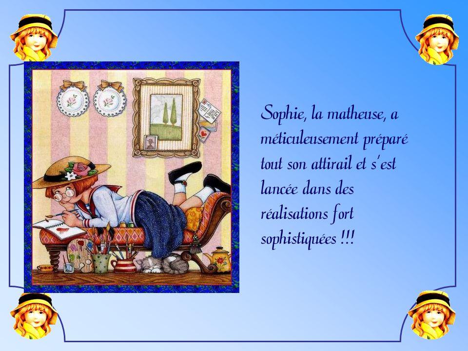 Sophie, la matheuse, a méticuleusement préparé. tout son attirail et s'est. lancée dans des. réalisations fort.