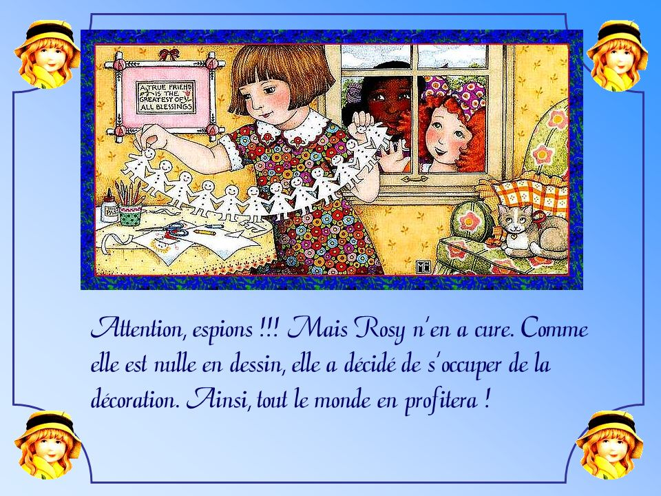 Attention, espions !!! Mais Rosy n'en a cure. Comme