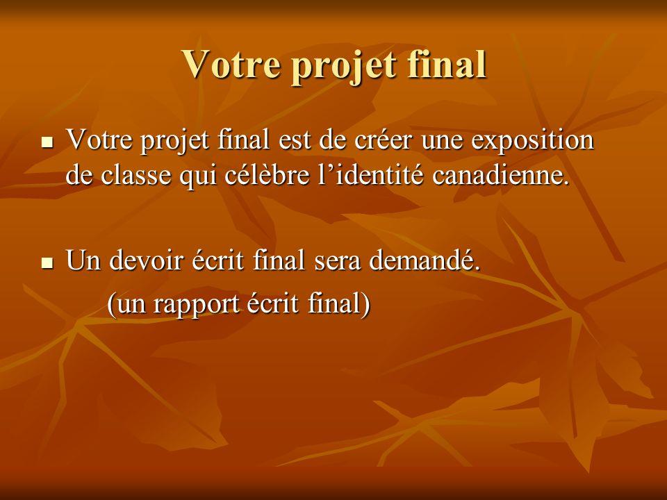 Votre projet final Votre projet final est de créer une exposition de classe qui célèbre l'identité canadienne.