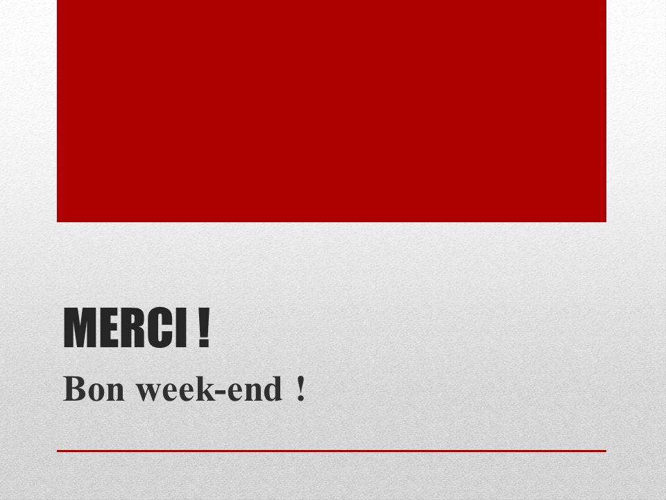 Merci ! Bon week-end !