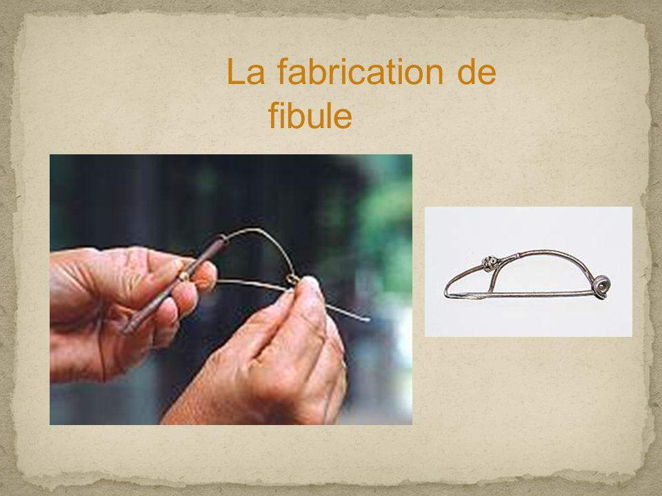 La fabrication de fibule