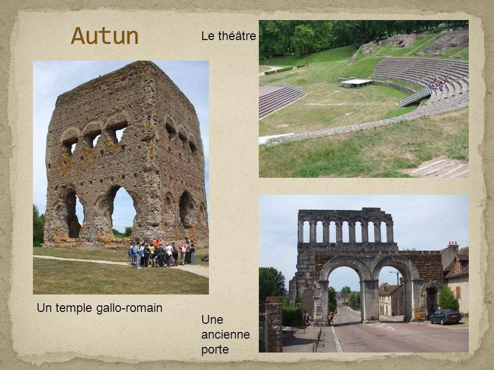 Autun Le théâtre Un temple gallo-romain Une ancienne porte