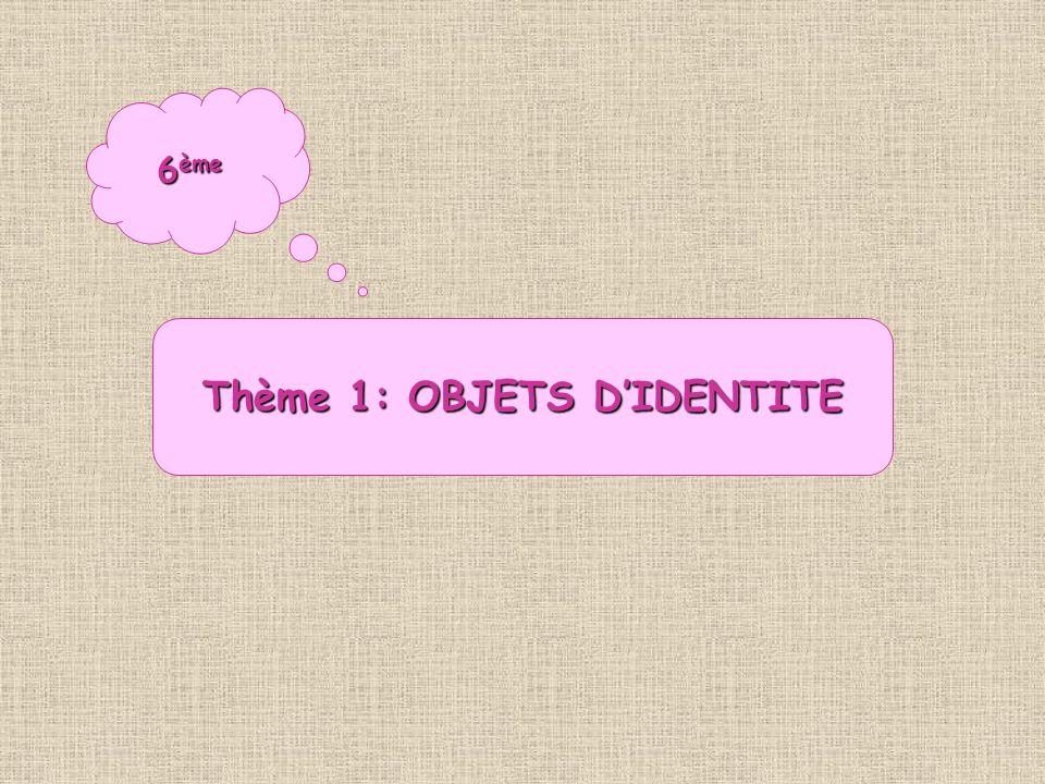Thème 1: OBJETS D'IDENTITE