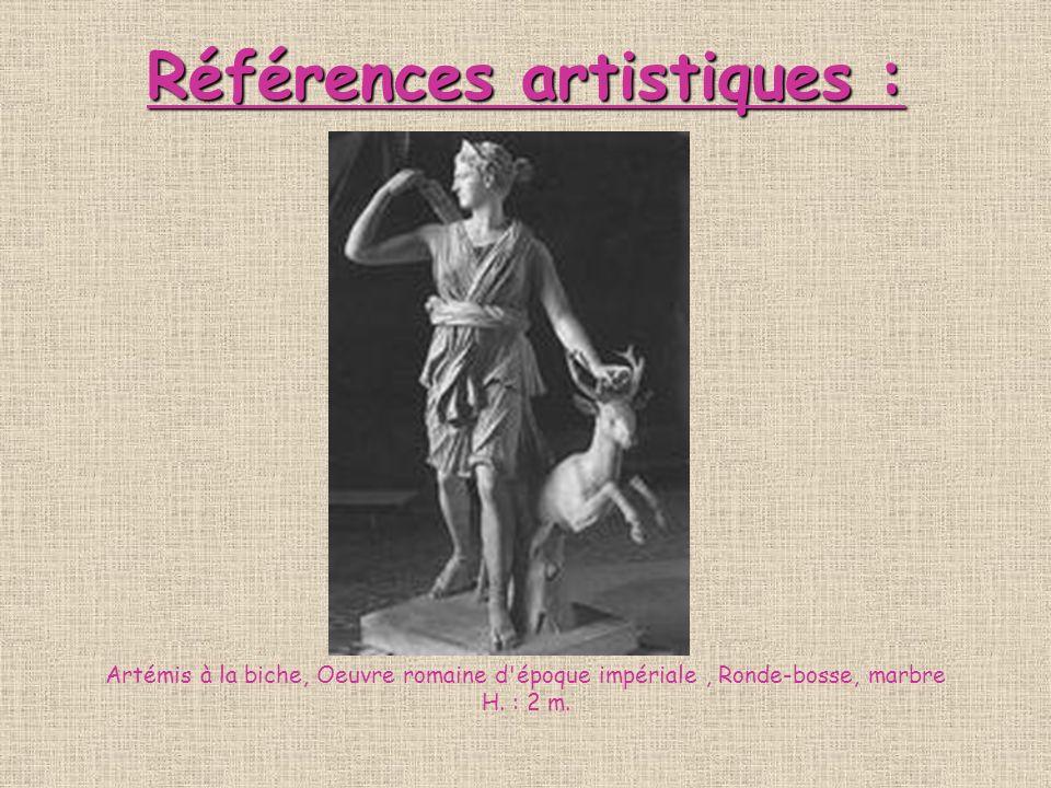 Références artistiques : Artémis à la biche, Oeuvre romaine d époque impériale , Ronde-bosse, marbre H.