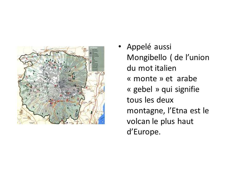 Appelé aussi Mongibello ( de l'union du mot italien « monte » et arabe « gebel » qui signifie tous les deux montagne, l'Etna est le volcan le plus haut d'Europe.
