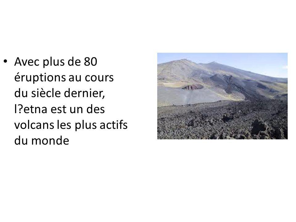 Avec plus de 80 éruptions au cours du siècle dernier, l