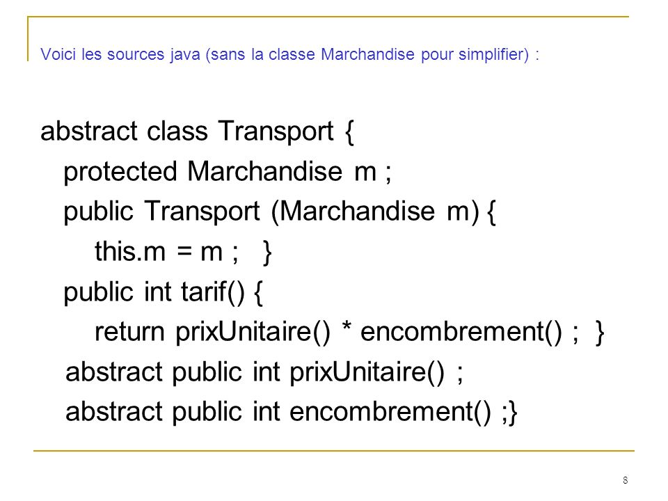 abstract class Transport { protected Marchandise m ;