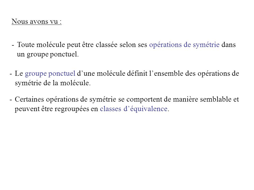 Nous avons vu : Toute molécule peut être classée selon ses opérations de symétrie dans un groupe ponctuel.