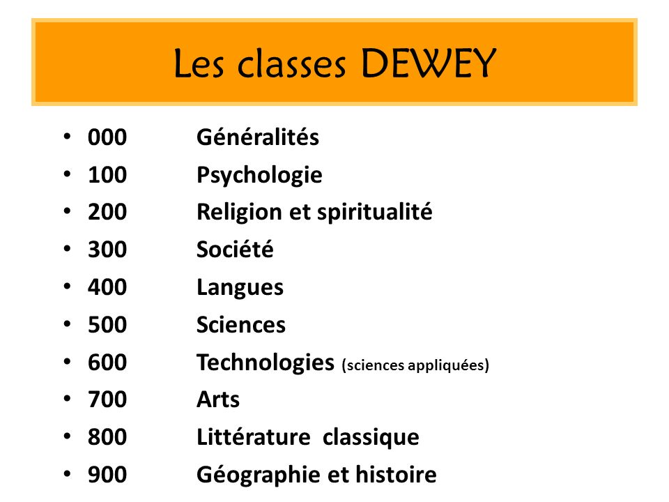 Les classes DEWEY 000 Généralités 100 Psychologie