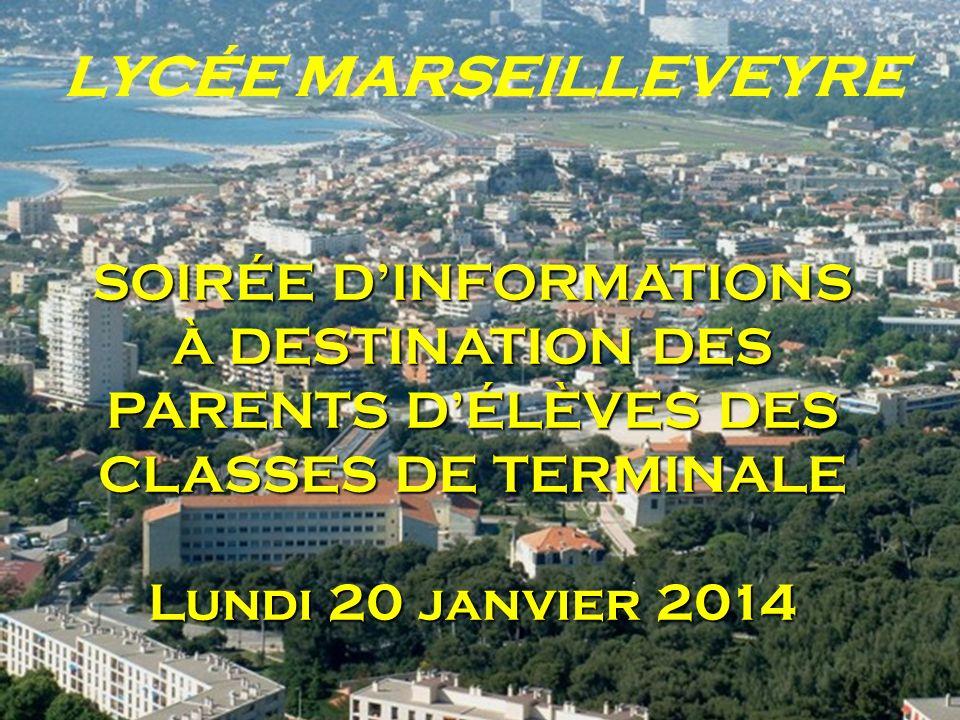 LYCÉE MARSEILLEVEYRE SOIRÉE D'INFORMATIONS À DESTINATION DES PARENTS D'ÉLÈVES DES CLASSES DE TERMINALE Lundi 20 janvier 2014.