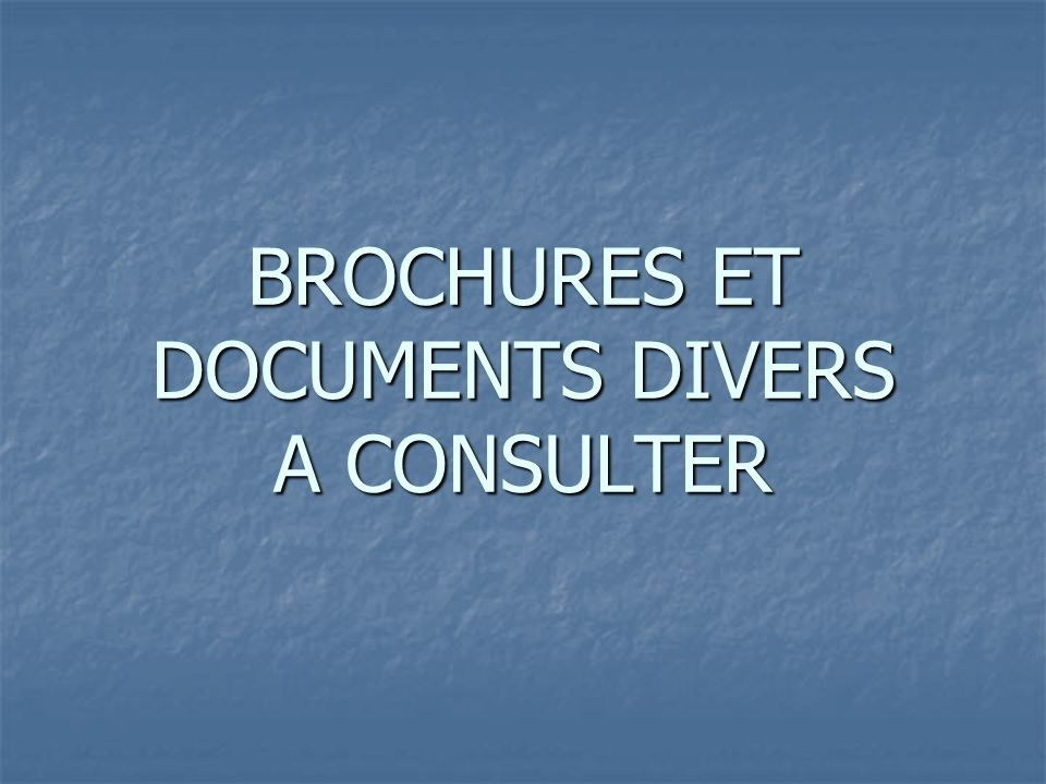 BROCHURES ET DOCUMENTS DIVERS A CONSULTER