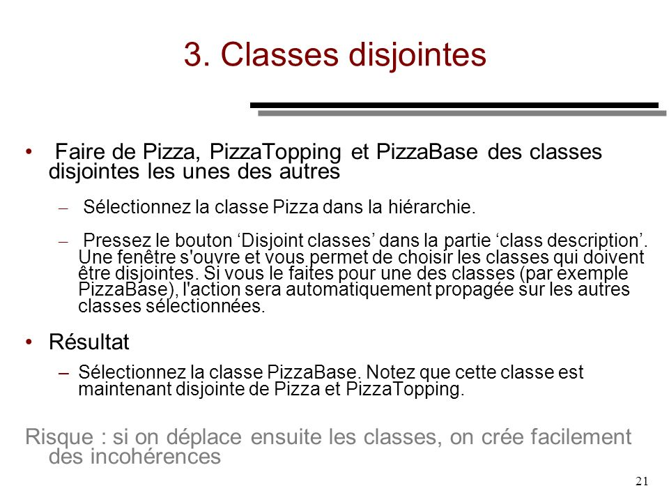 3. Classes disjointes Faire de Pizza, PizzaTopping et PizzaBase des classes disjointes les unes des autres.
