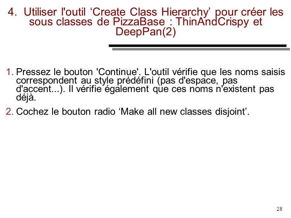 4. Utiliser l outil 'Create Class Hierarchy' pour créer les sous classes de PizzaBase : ThinAndCrispy et DeepPan(2)