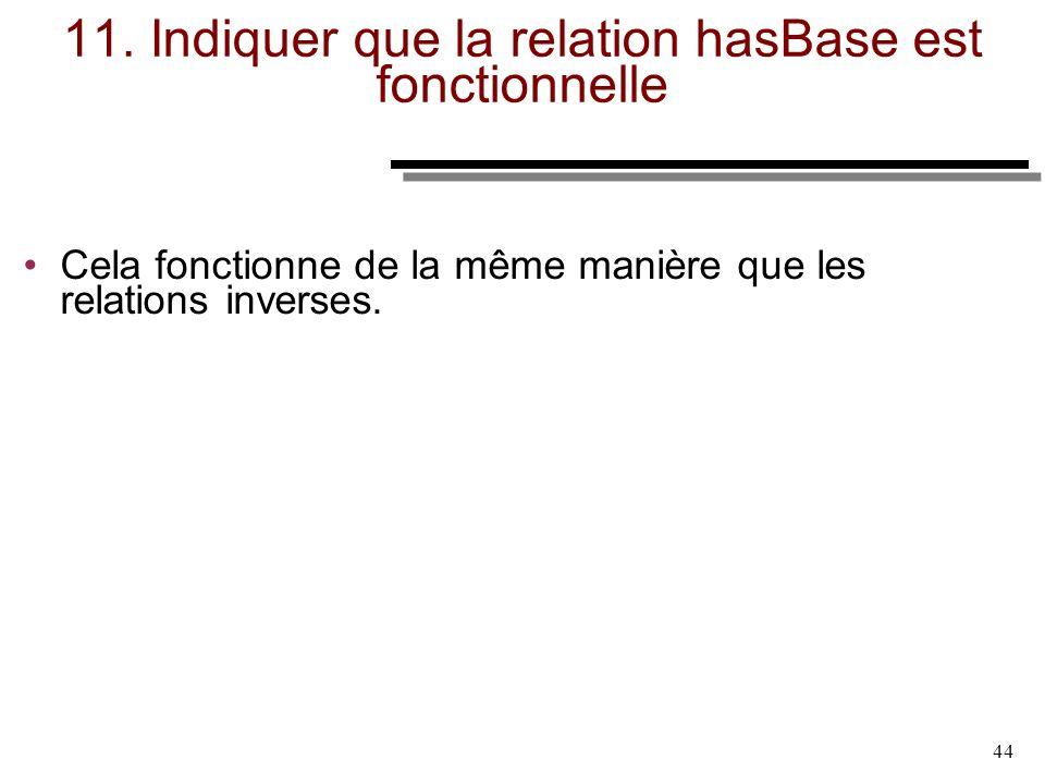 11. Indiquer que la relation hasBase est fonctionnelle