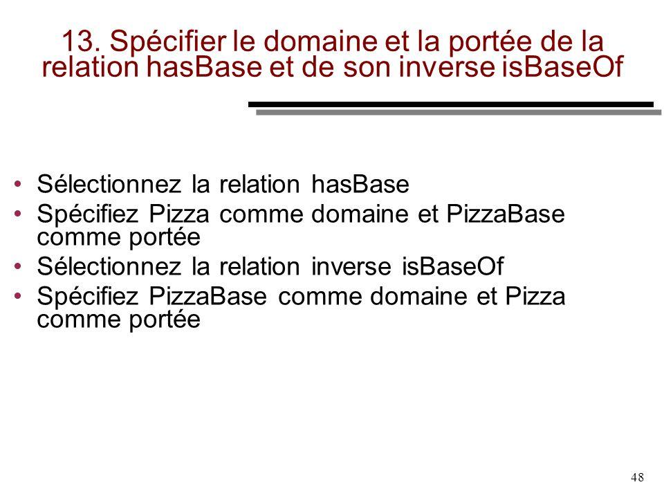 13. Spécifier le domaine et la portée de la relation hasBase et de son inverse isBaseOf