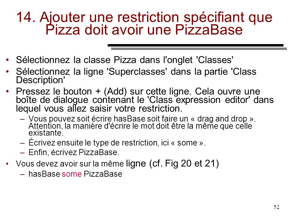 14. Ajouter une restriction spécifiant que Pizza doit avoir une PizzaBase
