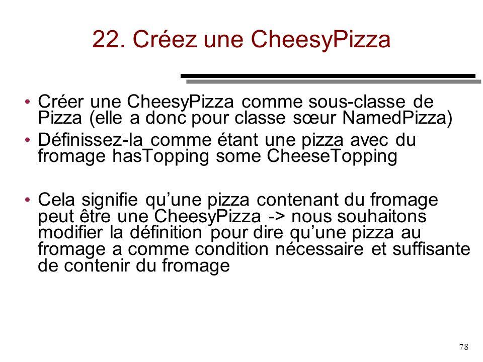 22. Créez une CheesyPizza Créer une CheesyPizza comme sous-classe de Pizza (elle a donc pour classe sœur NamedPizza)