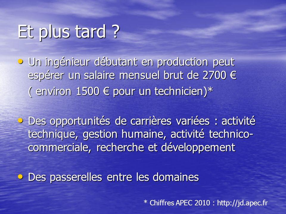 Et plus tard Un ingénieur débutant en production peut espérer un salaire mensuel brut de 2700 € ( environ 1500 € pour un technicien)*