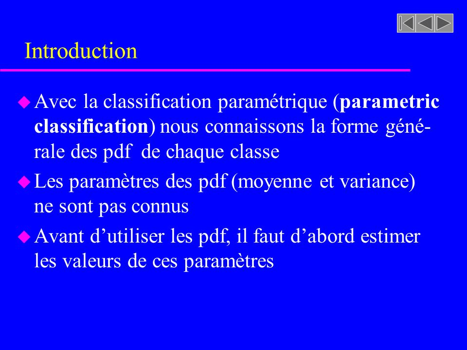 Introduction Avec la classification paramétrique (parametric classification) nous connaissons la forme géné-rale des pdf de chaque classe.