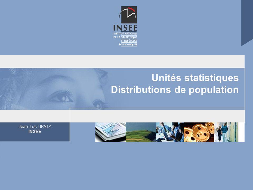 Unités statistiques Distributions de population