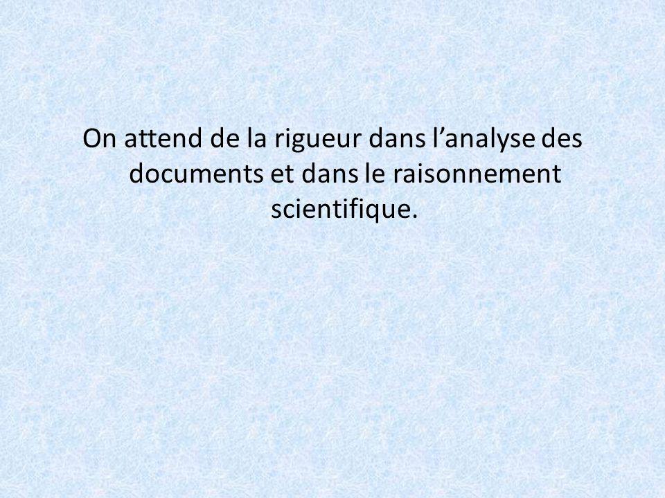 On attend de la rigueur dans l'analyse des documents et dans le raisonnement scientifique.