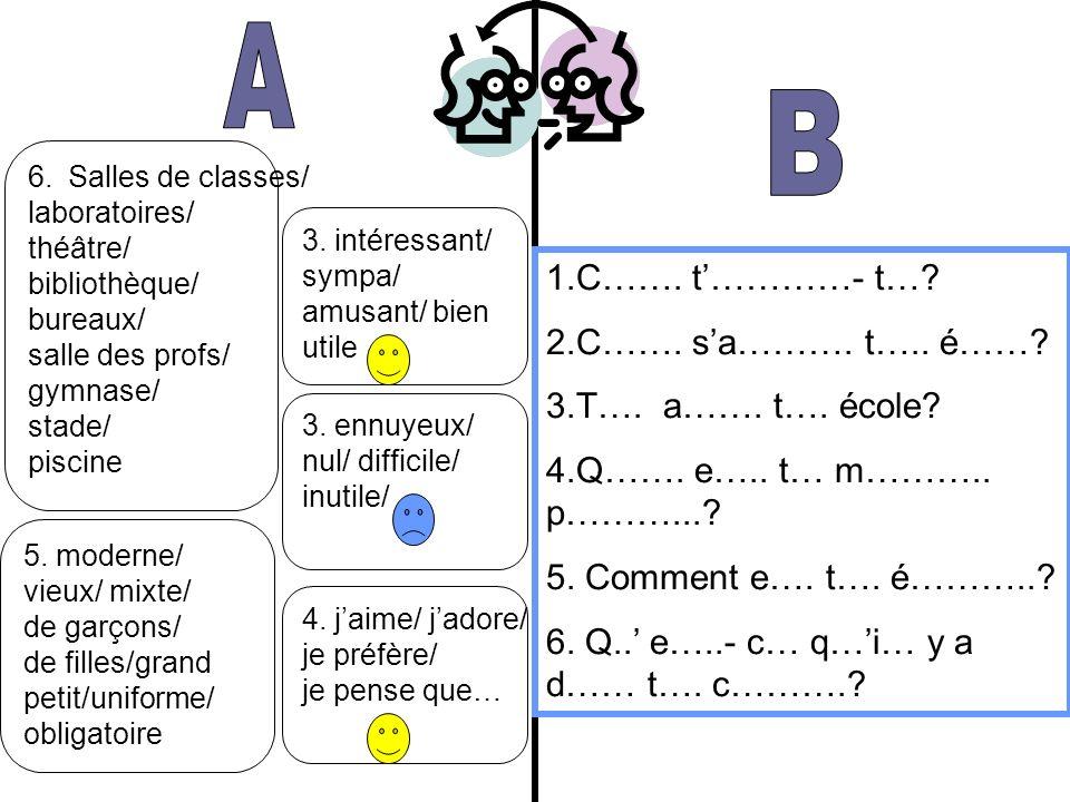 A B 1.C……. t'…………- t… 2.C……. s'a………. t….. é…… 3.T…. a……. t…. école
