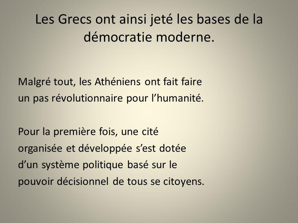 Les Grecs ont ainsi jeté les bases de la démocratie moderne.