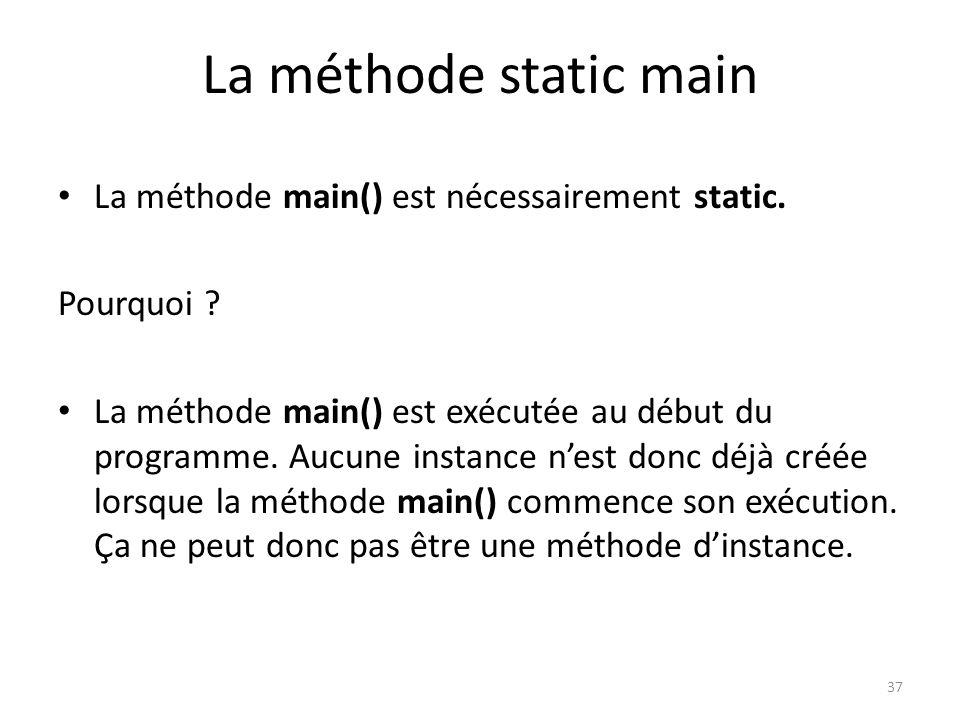 La méthode static main La méthode main() est nécessairement static.